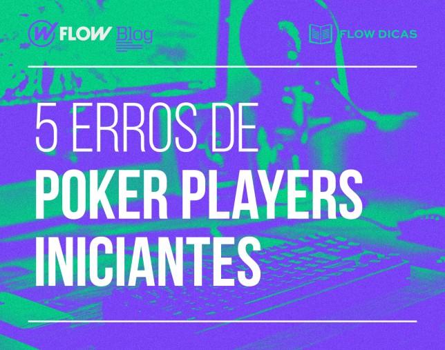 Poker players iniciantes: os 5 erros mais comuns